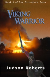 Viking Warrior: Book 1 of the Strongbow Saga - Judson Roberts, L. Reid