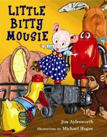 Little Bitty Mousie - Jim Aylesworth, Michael Hague