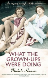 What the Grown-ups Were Doing: An odyssey through 1950s suburbia - Michele Hanson