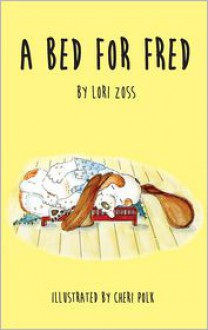 A Bed for Fred - Lori Zoss