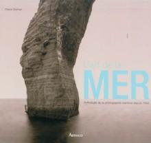 L'art de la mer : Anthologie de la photographie maritime depuis 1843 - Pierre Borhan