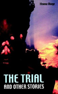 The Trial and Other Stories - Ifeoma Okoye