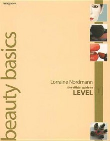 Beauty Basics: The Official Guide to Level 1 - Lorraine Nordmann