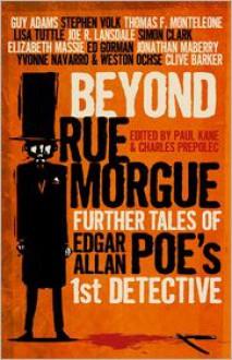 Beyond Rue Morgue Anthology: Further Tales of Edgar Allan Poe's 1st Detective - Paul Kane, Charles Prepolec