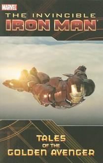 Iron Man: Tales of the Golden Avenger - Eugene Son, Fred Van Lente, Marc Sumerak, Robert Venditti, Darío Brizuela, James Cordeiro, Marcelo Dichiara, Nelson