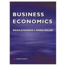 Business Economics - Brian Atkinson, Robin Miller