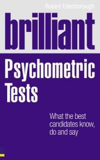 Brilliant Psychometric Tests: What the Best Candidates Know, Do and Say - Robert Edenborough