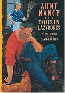 Aunt Nancy and Cousin Lazybones - Phyllis Root