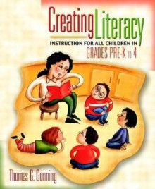 Creating Literacy Instruction for All Children in Grades Pre-K to 4 - Thomas G. Gunning
