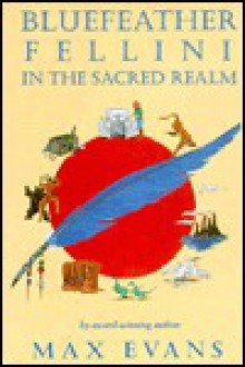 Bluefeather Fellini in the Sacred Realm - Max Evans