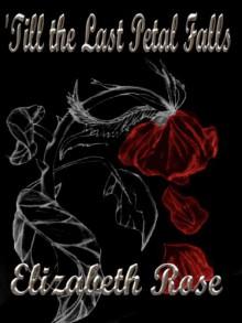 Til the Last Petal Falls - Elizabeth Rose