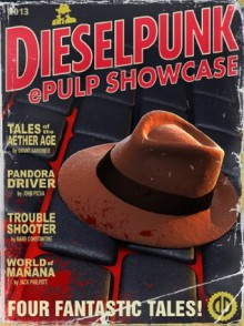 Dieselpunk Epulp Showcase - Bard Constantine, Jack Philpott, John Picha, Grant Gardiner