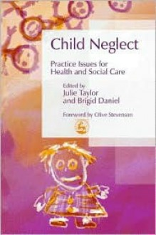 Neglect: Practice Issues for Health and Social Care - Julie Taylor