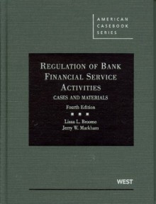 Regulation of Bank Financial Service Activities: Cases and Materials, 4th (American Casebooks) - Lissa L. Broome, Jerry W. Markham