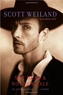 Not Dead And Not for Sale: The Earthling Papers- A Memoir - Scott Weiland, David Ritz