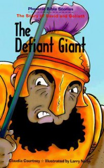The Defiant Giant: The Story of David and Goliath - Claudia Courtney