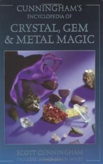Cunningham's Encyclopedia of Crystal, Gem & Metal Magic (Cunningham's Encyclopedia Series) - Scott Cunningham