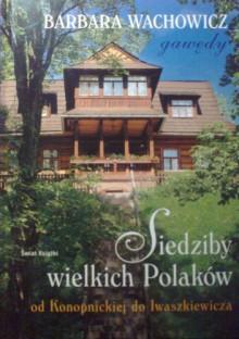 Siedziby wielkich Polaków - od Konopnickiej do Iwaszkiewicza - Barbara Wachowicz