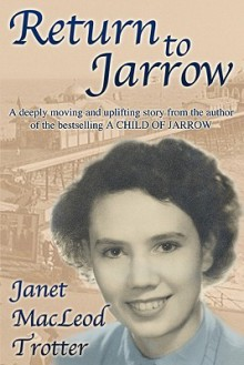 Return to Jarrow (Jarrow Trilogy) - Janet MacLeod Trotter