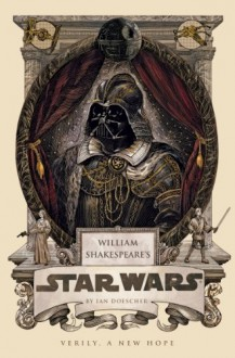 William Shakespeare's Star Wars - Ian Doescher