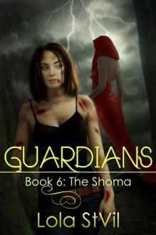 Guardians: The Shoma (The Guardians Series, Book 6 Part 1) - Lola St.Vil