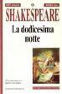 La dodicesima notte - Nicoletta Rosati Bizzotto, William Shakespeare