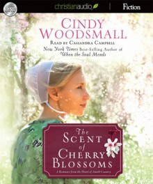 The Scent of Cherry Blossoms: A Romance from the Heart of Amish Country (Audio) - Cindy Woodsmall, Cassandra Campbell