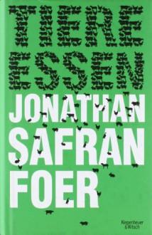 Tiere Essen - Jonathan Safran Foer,Brigitte Jakobeit,Isabel Bogdan,Ingo Herzke