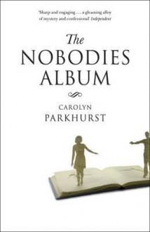 The Nobodies Album. Carolyn Parkhurst - Carolyn Parkhurst
