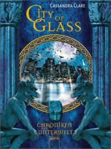 City of Glass. Chroniken der Unterwelt 03 -