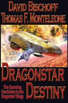 Dragonstar Destiny (Dragonstar 3) - David Bischoff, Thomas F. Monteleone
