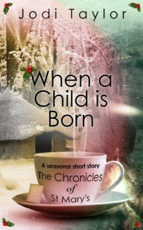 When a Child is Born - A Chronicles of St. Mary's short story - Jodi Taylor