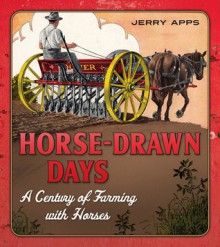 Horse-Drawn Days: A Century of Farming with Horses - Jerry Apps
