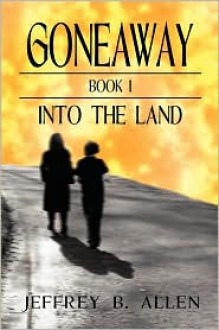 Gone Away Into the Land - Jeffrey B. Allen