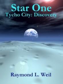 Star One: Tycho City: Discovery - Raymond L. Weil