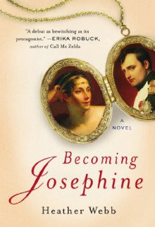 Becoming Josephine: A Novel - Heather Webb