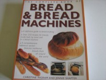 The complete book of bread and bread machines - Christine Ingram, Jennie Shapter
