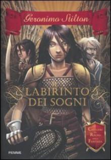 Il Labirinto Dei Sogni (Cavalieri Del Regno Della Fantasia) - Geronimo Stilton