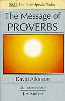 The Message Of Proverbs: Wisdom For Life - David John Atkinson