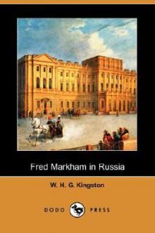 Fred Markham in Russia (Dodo Press) - W.H.G. Kingston