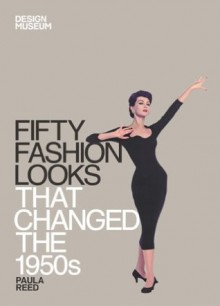 Fifty Fashion Looks that Changed the 1950s (Design Museum Fifty) - Paula Reed