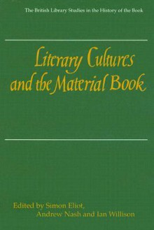 Literary Cultures and the Material Book - Simon Eliot, Andrew Nash, Ian Willison