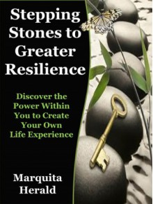 Stepping Stones to Greater Resilience Empowering you to create your - Marquita Herald