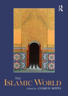 The Islamic World (Routledge Worlds) - Andrew Rippin