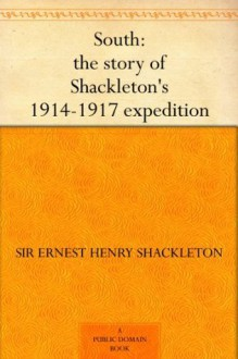 South: The Story of Shackleton's 1914-1917 Expedition - Ernest Shackleton