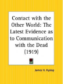 Contact with the Other World - James Hervey Hyslop