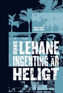 Ingenting är heligt (Kenzie och Gennaro, #3) - Dennis Lehane, Ulf Gyllenhak