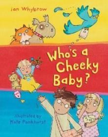 Who's A Cheeky Baby? - Ian Whybrow
