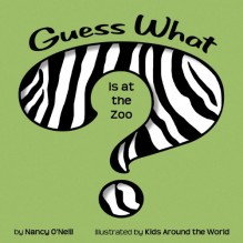 Guess What is at the Zoo? - Nancy O'Neill