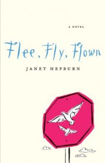 Flee, Fly, Flown - Janet Hepburn
